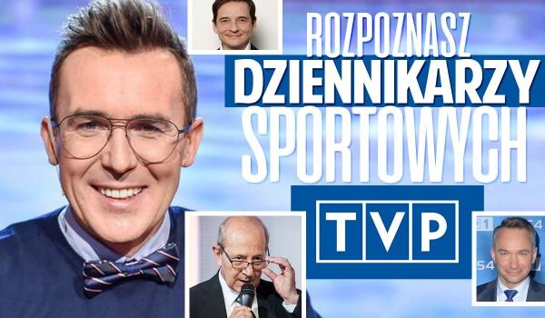 Rozpoznasz dziennikarzy sportowych TVP?