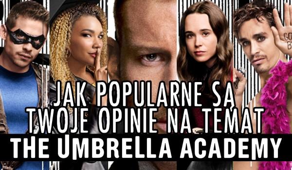 """Jak popularne są Twoje opinie o """"Umbrella Academy""""?"""