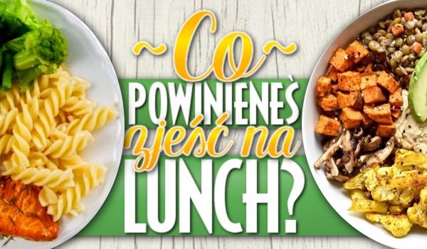 Co powinieneś zjeść na lunch?