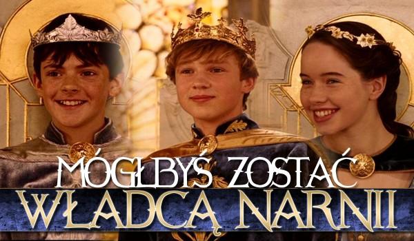 Czy mógłbyś zostać władcą Narnii?
