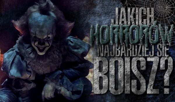 Jakich horrorów najbardziej się boisz?