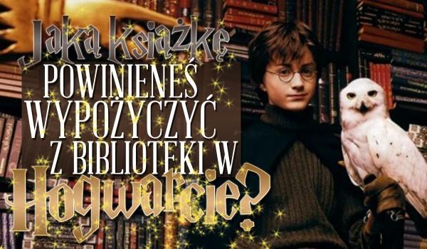 Jaką książkę powinieneś wypożyczyć z biblioteki Hogwartu?