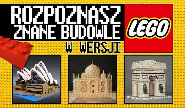 """Rozpoznasz te popularne budowle w wersji """"LEGO""""?"""
