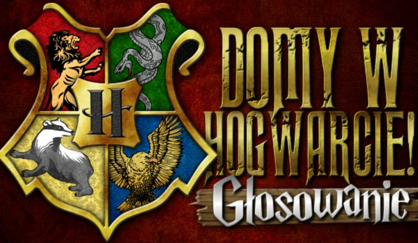 Głosowanie – Domy w Hogwarcie!