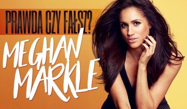 """20 pytań z serii """"Prawda czy fałsz?"""" – Meghan Markle!"""