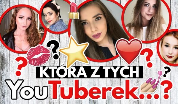 Która z tych YouTuberek…?