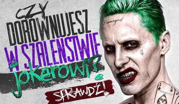 Czy dorównujesz w szaleństwie Jokerowi?