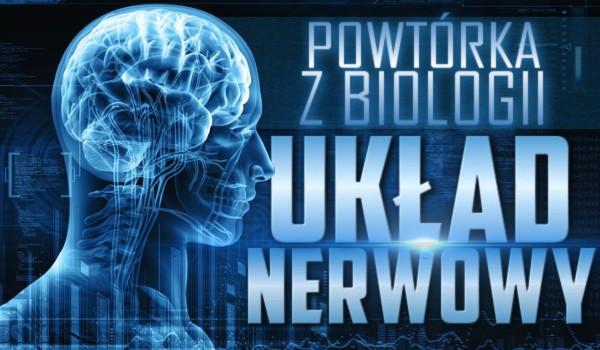 Powtórka z biologii – układ nerwowy!
