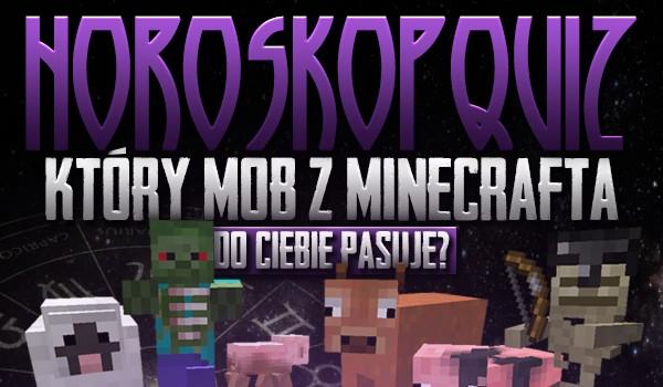 """Horoskopquiz: Który mob z """"Minecrafta"""" do Ciebie pasuje?"""