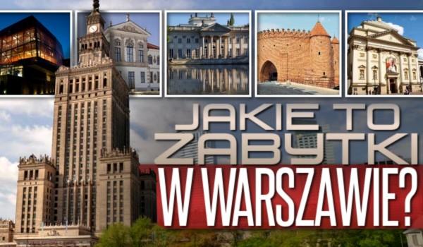 Jakie to zabytki w Warszawie?