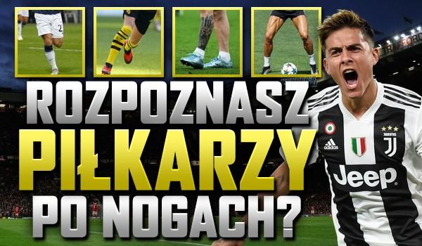 Czy rozpoznasz piłkarzy po nogach?