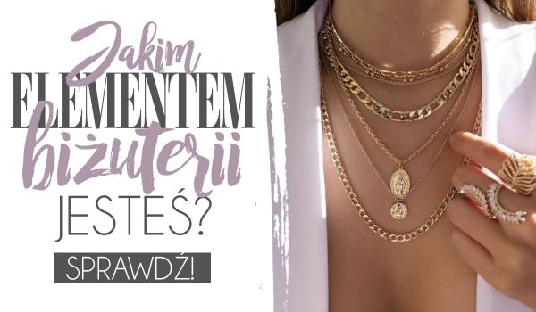Jakim elementem biżuterii jesteś?
