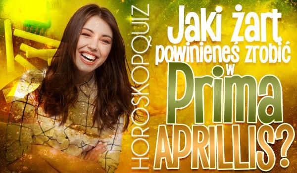 Horoskopquiz: Jaki żart powinieneś zrobić w Prima Aprilis?