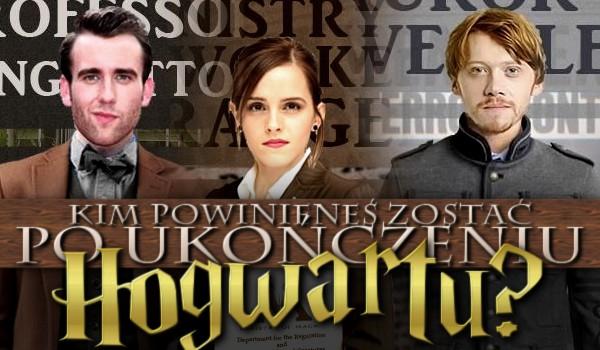 Kim powinieneś zostać po ukończeniu Hogwartu?