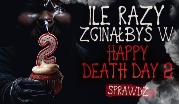 Ile razy zginiesz w Happy death day 2?