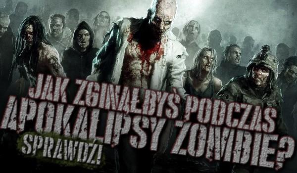 Jak zginąłbyś podczas apokalipsy zombie?