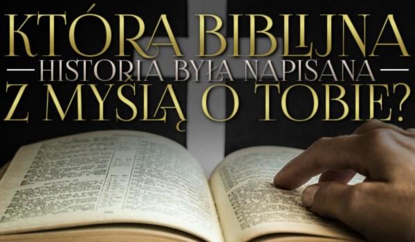 Która biblijna historia była napisana z myślą o Tobie?
