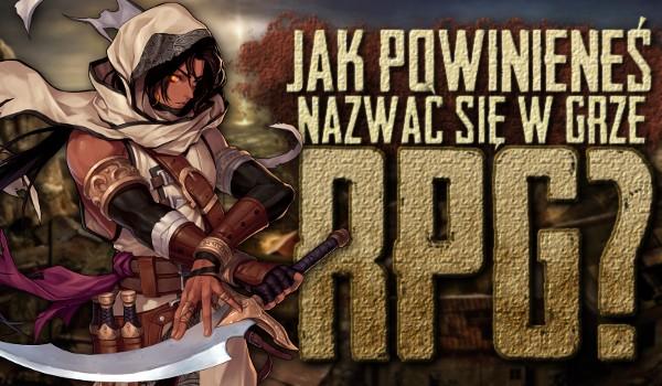 Jak powinieneś nazwać się w grze RPG?