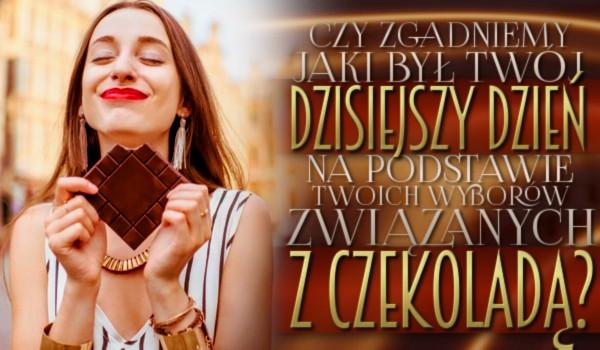 Czy zgadniemy, jaki był Twój dzisiejszy dzień, na podstawie wyborów związanych z czekoladą?
