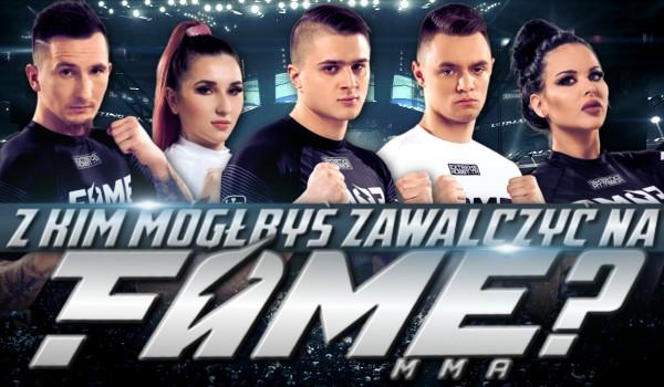 """Z kim mógłbyś walczyć w """"FAME MMA""""?"""