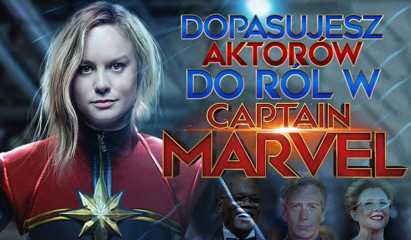 """Dopasujesz bohaterów do aktorów, którzy ich grają w filmie """"Kapitan Marvel""""?"""