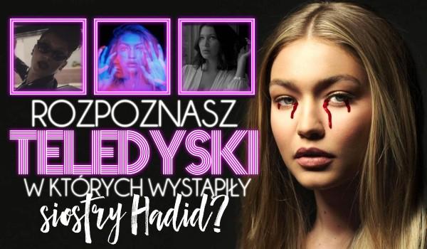 Rozpoznasz teledyski, w których wystąpiły siostry Hadid?