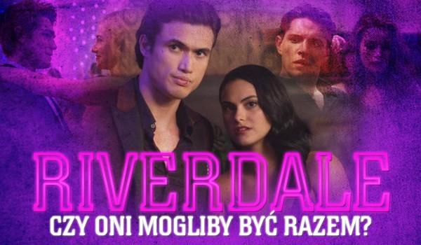 Czy według Ciebie oni mogliby być razem? – Riverdale!