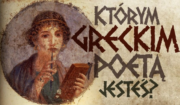 Którym greckim poetą jesteś?