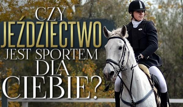 Czy jeździectwo jest sportem dla Ciebie?