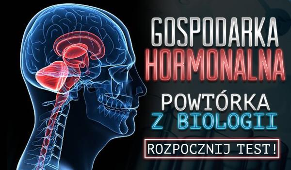 Gospodarka hormonalna – powtórka z biologii.