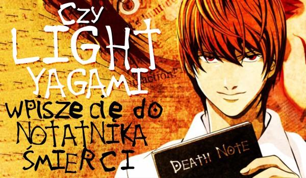 Czy Light Yagami wpisze Cię do swojego notatnika śmierci?
