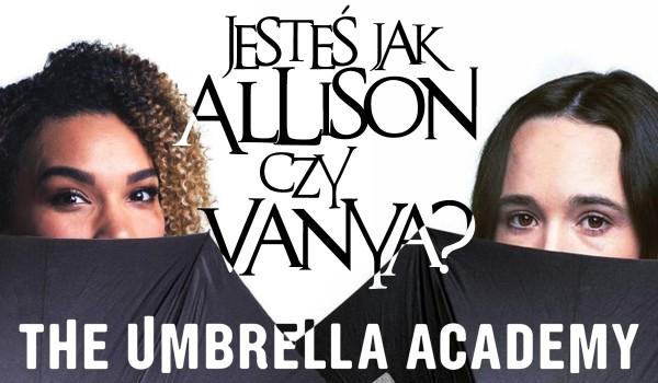"""Jesteś jak Vanya czy Allison z serialu ,,The Umbrella Academy""""?"""