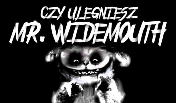 Czy ulegniesz Mr. Widemouth?