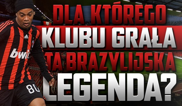 Dla którego klubu grała ta brazylijska legenda?