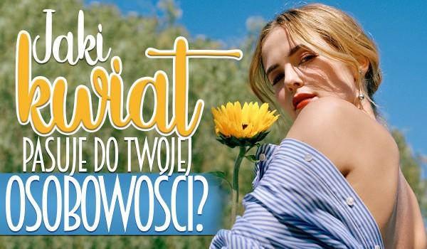Jaki kwiat pasuje do Twojej osobowości?