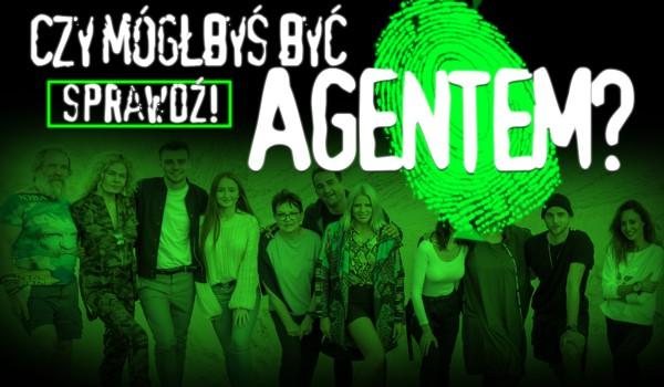 Czy mógłbyś być Agentem?