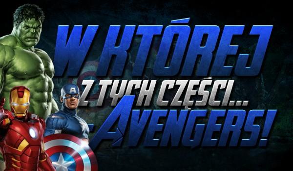 """W której z tych części… – """"Avengers""""!"""