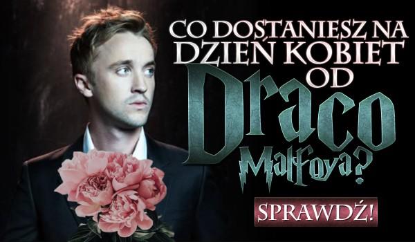 Co dostaniesz od Draco na Dzień Kobiet?
