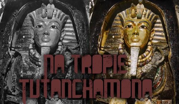 Na tropie Tutanchamona – część 1
