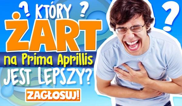 Głosowanie: Który żart na Prima Aprilis jest lepszy?