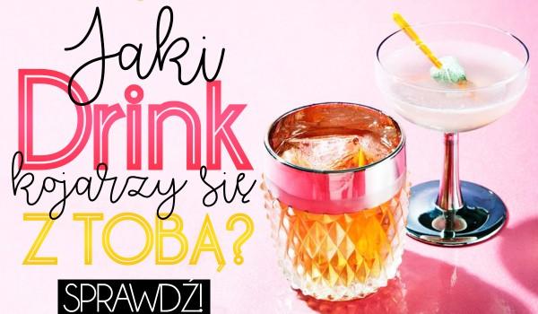 Z jakim drinkiem się kojarzysz?