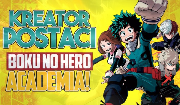 "Kreator postaci z ""Boku no Hero Academia""!"