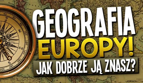 Geografia Europy – jak dobrze ją znasz?