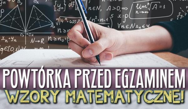 Powtórka przed egzaminem – wzory matematyczne!