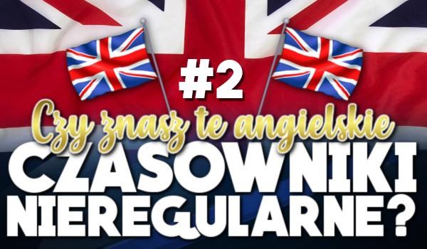Znasz te angielskie czasowniki nieregularne? #2