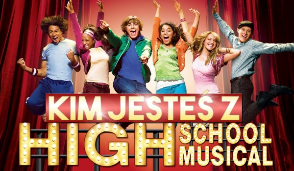"""Kim jesteś z """"High School Musical""""?"""