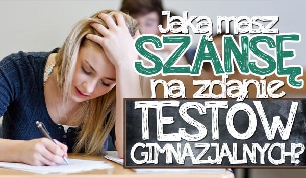 Jaką masz szansę na zdanie ostatnich testów gimnazjalnych?