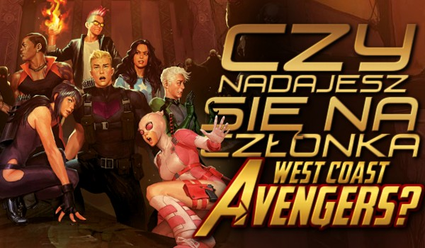 Czy nadajesz się na członka West Coast Avengers Team?