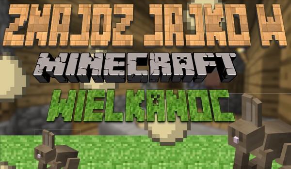 """Znajdź jajko w """"Minecraft""""! – Wielkanoc."""