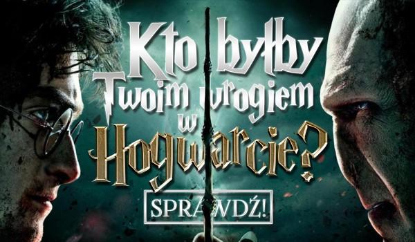 Kto byłby Twoim wrogiem w Hogwarcie?